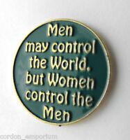 MEN MAY CONTROL THE WORLD WOMEN CONTROL MEN LAPEL PIN BADGE 1 INCH