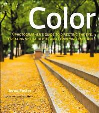 Color: A Photographer's Guide to Directing the Eye, Creating Visual Depth, and C