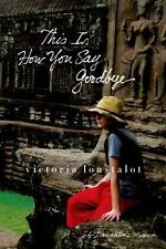This Is How You Say Goodbye: A Daughter's Memoir, Loustalot, Victoria, Good Book
