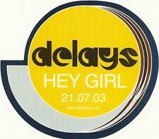 12cm by 10cm Promotional Sticker     DELAYS     Hey Girl 21.07.03     NEW / MINT