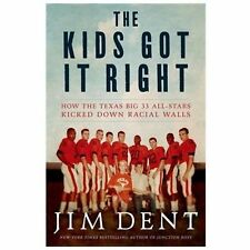 The Kids Got It Right : How the Texas All-Stars Kicked down Racial Walls by Jim…