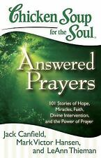 Chicken Soup for the Soul - Answered Prayers : 101 Stories of Hope, Miracles,...