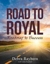 Road to Royal Roadmap to Success By Debra Raybern Brand New Spiral bound