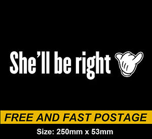 She'll Be Right Decal Sticker Vinyl No Worries Send It SHAKA Hand 4x4 YTB Funny