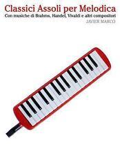 Classici Assoli per Melodica : Facile Melodica! con Musiche Di Brahms,...