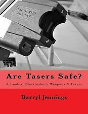 Are Tasers Safe? : A Look at Electroshock Weapons and Tasers by Darryl...
