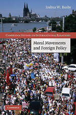 Moral Movements and Foreign Policy (Cambridge Studies in International Relations