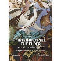 Pieter Bruegel the Elder - Fall of the Rebel Angels : Art, Knowledge and Poli...