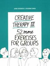 Creative Therapy III Vol. III : 52 More Exercises for Groups Jane Dossick