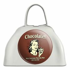 Chocolate More Satisfying Than Any Man Cowbell Cow Bell Instrument