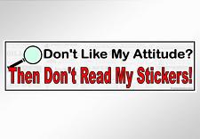Don't Like My Attitude? Then Don't Read My Stickers! Funny rude bumper sticker