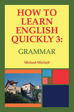 How to Learn English Quickly 3: Grammar: Integrating Vocabulary and Discussion (