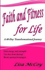 Faith and Fitness for Life : A 40-Day Transformational Journey by Lisa McCoy...