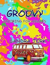 NEW Groovy: Coloring For Adults by Sandra Tork