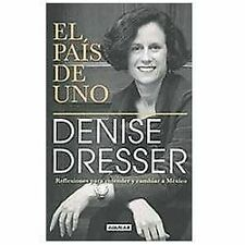 El pais de uno (My country) (Spanish Edition) by Denise Dresser
