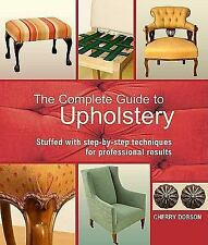 The Complete Guide to Upholstery : Stuffed with Step-by-Step Techniques for...