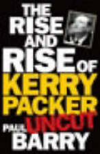 The Rise and Rise of Kerry Packer 'uncut' by Paul Barry (Paperback, 2007)