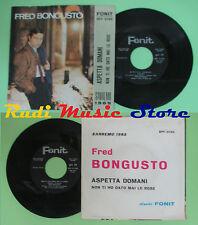 LP 45 7'' FRED BONGUSTO Aspetta domani Non ti ho dato mai le rose 1965 no cd mc*