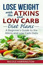 Lose Weight with the Atkins and Low Carb Diet Plans : A Beginner's Guide to t...