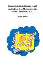 Fondamenti Di Architetture e Servizi : Architettura Di un PC, Internet, Reti,...