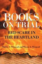 Books on Trial: Red Scare in the Heartland by Shirley A. Wiegand, Wayne A. Wieg