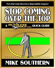 Stop Coming Over-the-Top - a Ruthlessgolf. Com Quick Guide by Mike Southern...