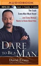 Dare to Be a Man : The Truth Every Man Must Know... and Every Woman Needs to...