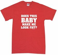 Does This Baby Make Me Look Fat Womens Tee Shirt Pick Size Color Petite Regular