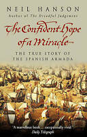 The Confident Hope Of A Miracle: The True History Of The Spanish Armada, Hanson,