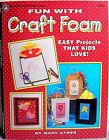 """""""Fun with Craft Foam"""" Mary Ayres / Easy Kids Craft Projects: School/Home/Groups"""