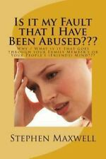 Is It My Fault That I Have Been Abused??? : Why / What Is It That Goes...