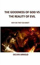 Goodness of God vs. the Reality of Evil : Why Do They Co-Exist?: By Arnold, D...