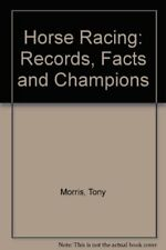 Horse Racing: Records, Facts and Champions,Tony Morris, John Randall