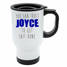 You Can Trust Joyce To Get S--t Done White Travel Reusable Mug - Blue