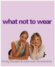 What Not to Wear by Trinny Woodall and Susannah Constantine (2003, Paperback)