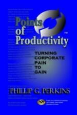 Points of Productivity : Turning Corporate Pain to Gain by Phillip G. Perkins...