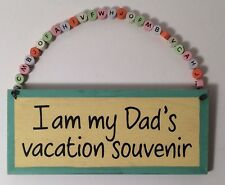 """Wooden Decor Sign """"I am my Dad's vacation souvenir"""" Humor Shower Surprise Baby"""