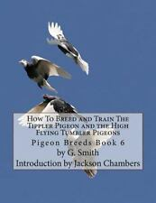 Pigeon Breeds: How to Breed and Train the Tippler Pigeon and the High Flying...