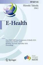 E-Health : First IMIA/IFIP Joint Symposium, E-Health 2010, Held as Part of...