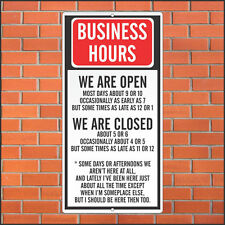 Funny Business Hours Sign - Funny Sign - 12 x 24 Aluminum Sign