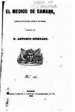 El Médico de Cámara, Comedia en Cuatro Actos y en Verso by Antonio Hurtado...