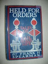 Held For Orders Tales of a Railroad Life Frank H. Spearman 1902 1st Ed 3rd Impr.
