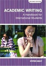 Academic Writing : A Handbook for International Students by Bailey, Stephen