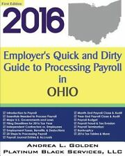 2016 Employer's Quick and Dirty Guide to Processing Payroll in Ohio by LLC,...