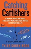 Catching the Catfishers: Disarm the Online Pretenders, Predators and Perpetrator