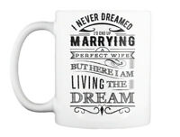The Perfect Wife - I Never Dreamed I'd End Up Marrying A But Gift Coffee Mug