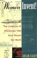 Women Invent!: Two Centuries of Discoveries That Have Shaped Our World by Susan