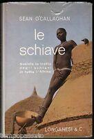 LE SCHIAVE. Svelata la tratta degli schiavi in tutta l'Africa - LONGANESI 1962