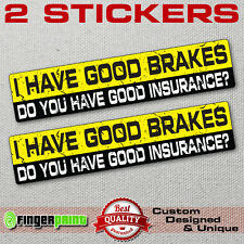 I HAVE GOOD BRAKES HOWS YOUR INSURANCE jdm funny bumper sticker decal vinyl