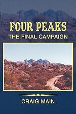 Four Peaks : The Final Campaign by Craig Main (2011, Paperback)